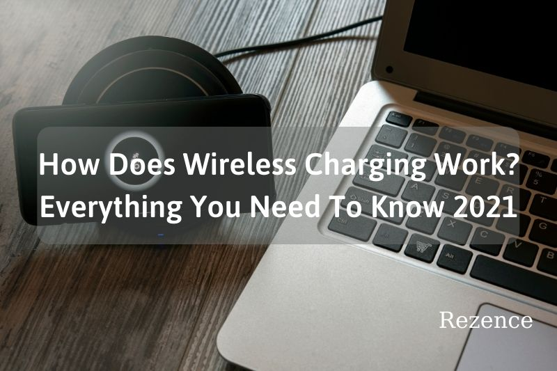 How Does Wireless Charging Work Everything You Need To Know 2021