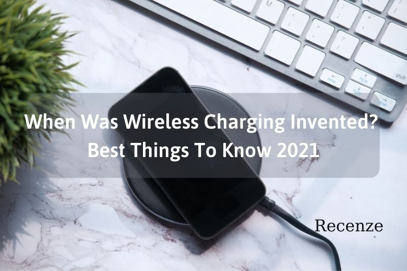 When Was Wireless Charging Invented - Best Things To Know 2021