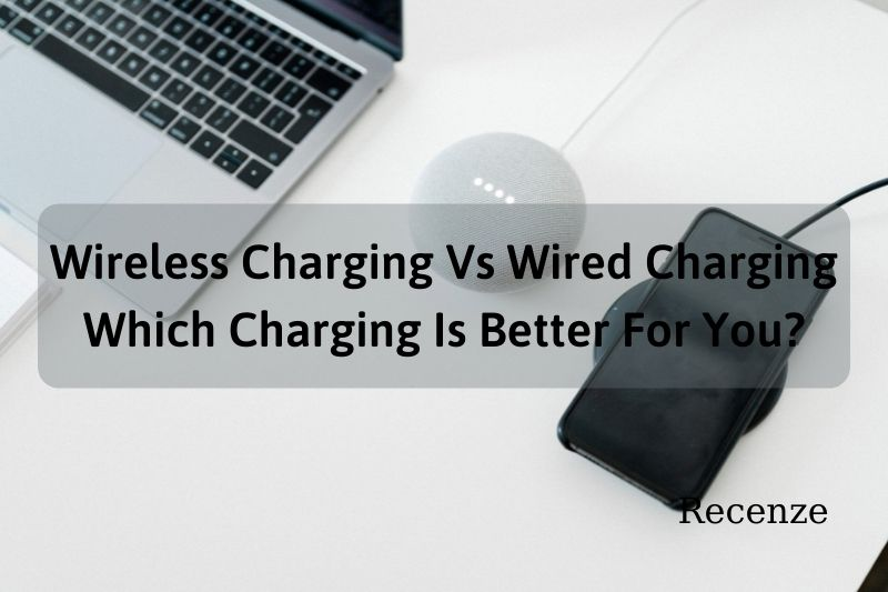 Wireless Charging Vs Wired Charging - Which Charging Is Better For You